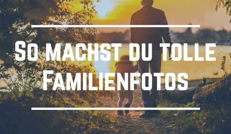 tolle familienfotos tipps tricks f r das fotoshooting ig fotografie foto blog. Black Bedroom Furniture Sets. Home Design Ideas